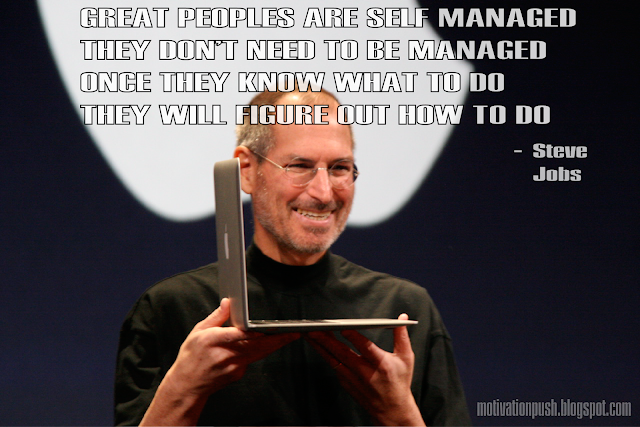 steve jobs quotes - great peoples are self managed they don't need...