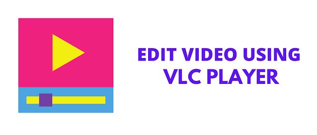 Edit using VLC Media Player