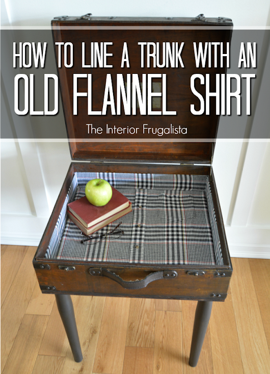 How To Line A Trunk With A Flannel Shirt