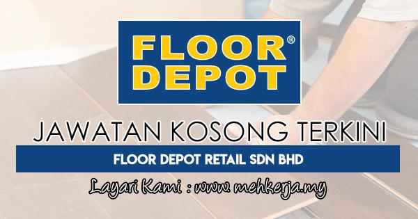 Jawatan Kosong Terkini 2018 di Floor Depot Retail Sdn Bhd