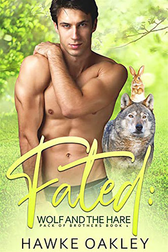 Fated: Wolf and the Hare   Pack of brothers #1   Hawke Oakley