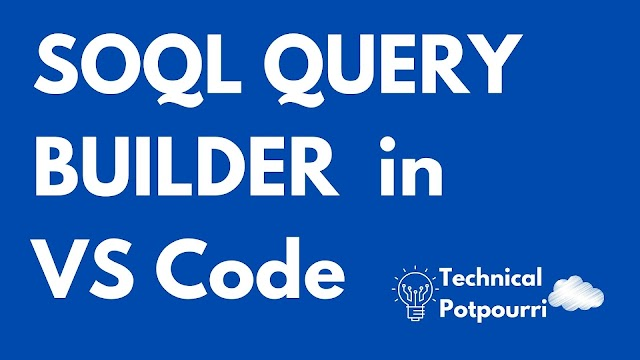 SOQL Query Builder in VS Code, the fastest way to write SOQL statements