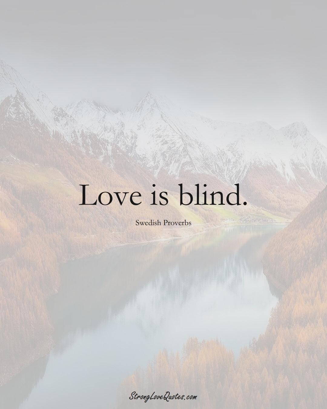 Love is blind. (Swedish Sayings);  #EuropeanSayings