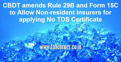 cbdt-amends-rule-29b-and-form-15c-to-allow-non-resident-insurers-for-applying-no-tds-certificate