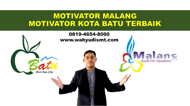 JASA MOTIVASI MALANG, JASA MOTIVATOR BATU MALANG, JASA MOTIVATOR MALANG  TERBAIK, MOTIVATOR MALANG  atau WAHYUDI SMT, MOTIVATOR TERKENAL MALANG  atau WAHYUDI SMT,