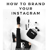 4 WAYS TO BRAND YOUR INSTAGRAM AND IMPROVE YOUR PERSONAL BRAND