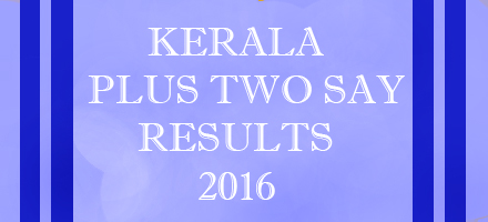 Kerala plus two say/Improvement 2016 Results,Keralaresults.nic.in