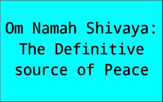 definiteve source of peace mantra om namah shivay