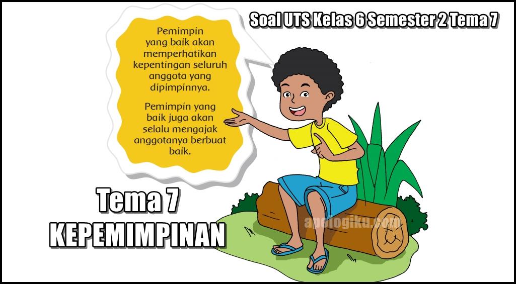 Soal UTS Kelas 6 Tema 7 Kepemimpinan