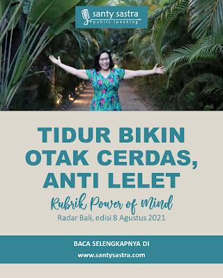 2 - Tidur Bikin Otak Cerdas, Anti Lelet- Rubrik Power of Mind - Santy Sastra - Radar Bali - Jawa Pos - Santy Sastra Public Speaking