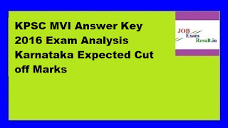 KPSC MVI Answer Key 2016 Exam Analysis Karnataka Expected Cut off Marks