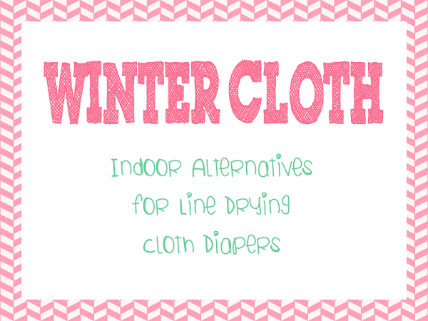 Winter Cloth: Indoor Alternatives to Line Drying Cloth Diapers!