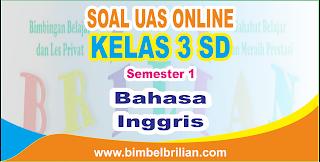 Soal UAS Bahasa Inggris Online Kelas 3 ( Tiga ) SD Semester 1 ( Ganjil ) - Langsung Ada Nilainya
