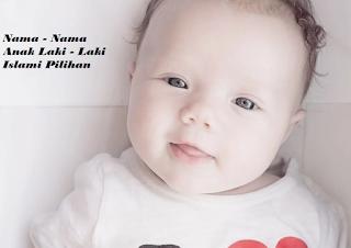 Kumpulan Nama - Nama Anak Laki - Laki Islami Pilihan
