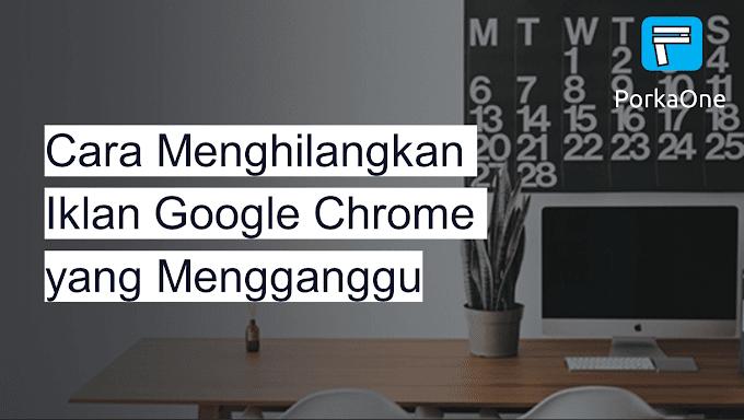 Cara Menghilangkan Iklan Google Chrome yang Mengganggu