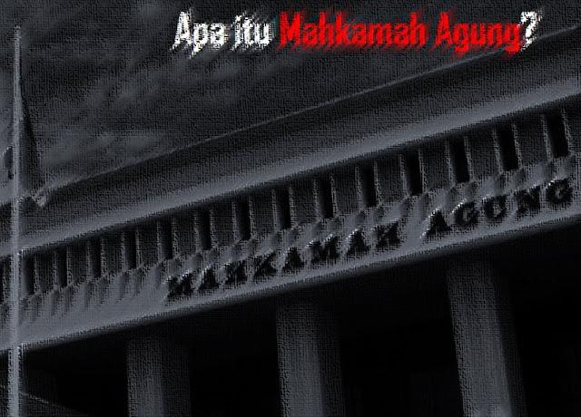 Pengertian Mahkamah Agung, Fungsi, Tugas, Wewenang & Susunan Struktur MA