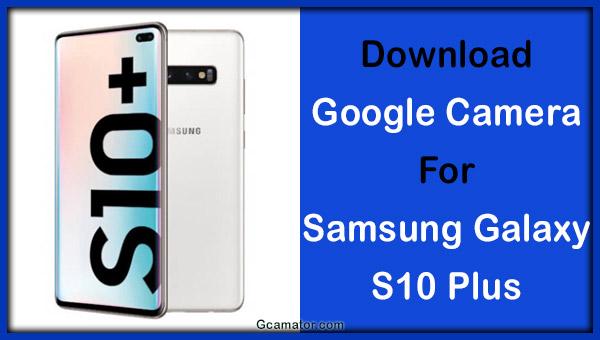 Downlaod Samsung S10 Plus Last Version Google Camera