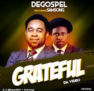 Download | De Gospel ft Samsong - Grateful (Audio + Video)