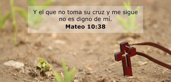 Y el que no toma su cruz y me sigue no es digno de mí.