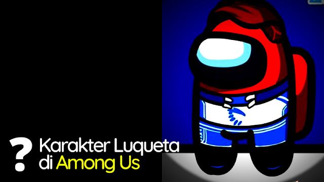 Karakter Luqueta di Among Us