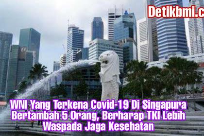 WNI Yang Terkena Covid-19 Di Singapura Bertambah 5 Orang, Berharap TKI Lebih Waspada Jaga Kesehatan