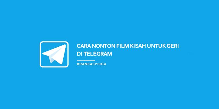 Cara Nonton Film Kisah Untuk Geri di Telegram Cara Nonton Film Kisah Untuk Geri di Telegram