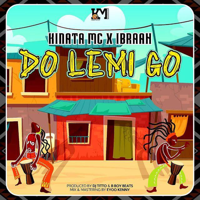 AUDIO | KINATA MC X IBRAH - DO LEMI GO | DOWNLOAD NOW