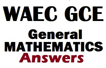 WAEC GCE Mathematics Questions & Answer 2017/2018 | Maths Expo Answers/Runz