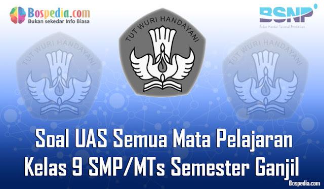 Kumpulan Soal UAS Semua Mata Pelajaran Kelas 9 SMP/MTs Semester Ganjil Terbaru