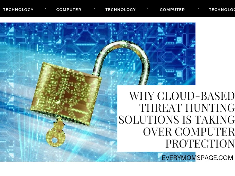 Why Cloud-Based Threat Hunting Solutions is Taking Over Computer Protection