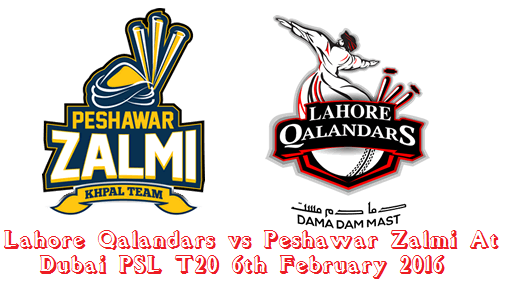 Lahore Qalandars vs Peshawar Zalmi At Dubai PSL T20 6th February 2016