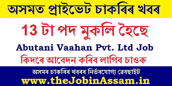 Abutani Vaahan Pvt. Ltd. Recruitment 2020: Apply for 13 Posts in Assam & NE