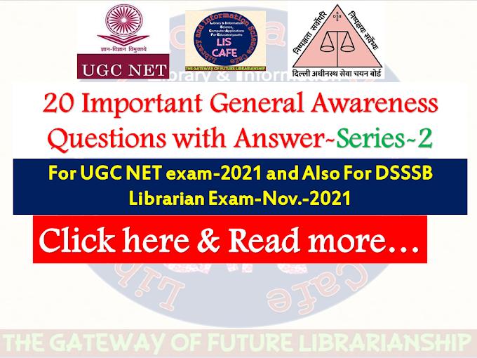 20 (21-40) Important General Awareness Questions with Answer for DSSSB Librarian & UGC NET Exam