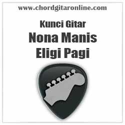 Chord Eligi Pagi Nona Manis Kunci Gitar