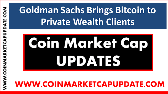 Goldman Sachs Brings Bitcoin to Private Wealth Clients