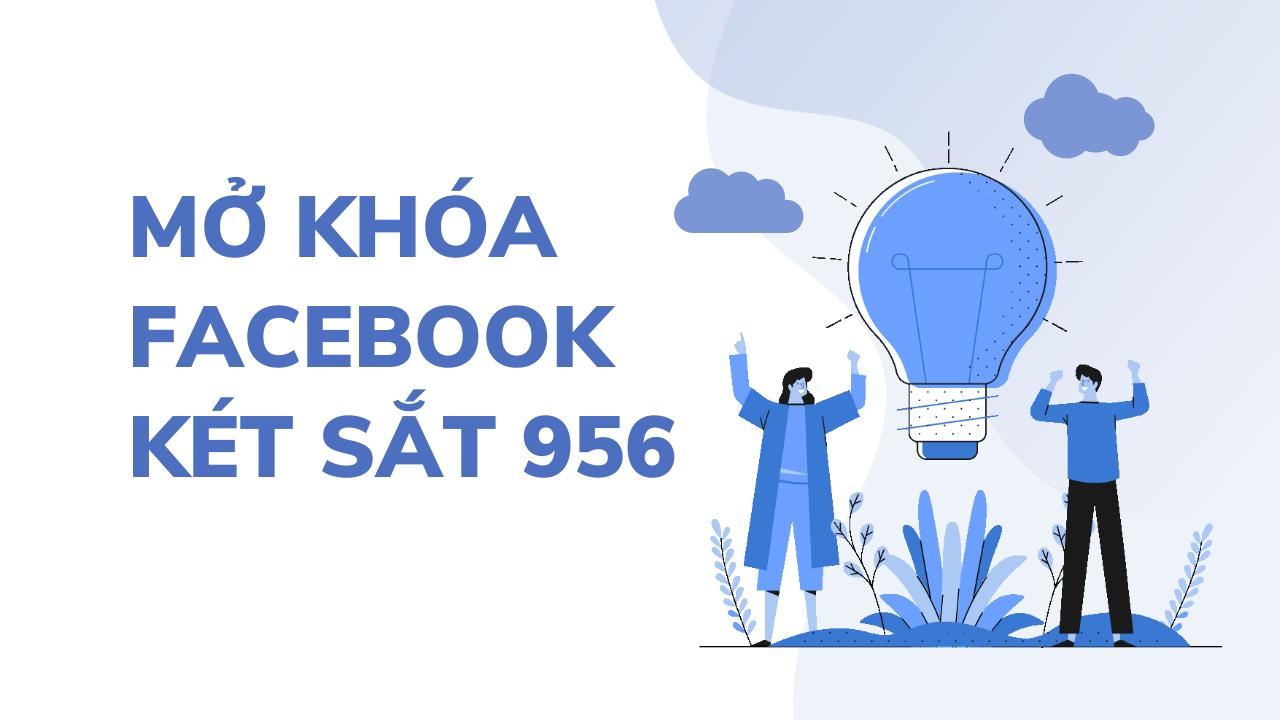 """Mở khóa Facebook dạng két sắt 956 """"Tài khoản của bạn đã bị khóa"""" - Link 956"""