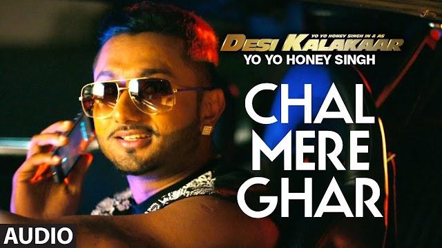 Chal Mere Ghar Lyrics -Honey Singh-Desi Kalakaar 2014 Hindi Album