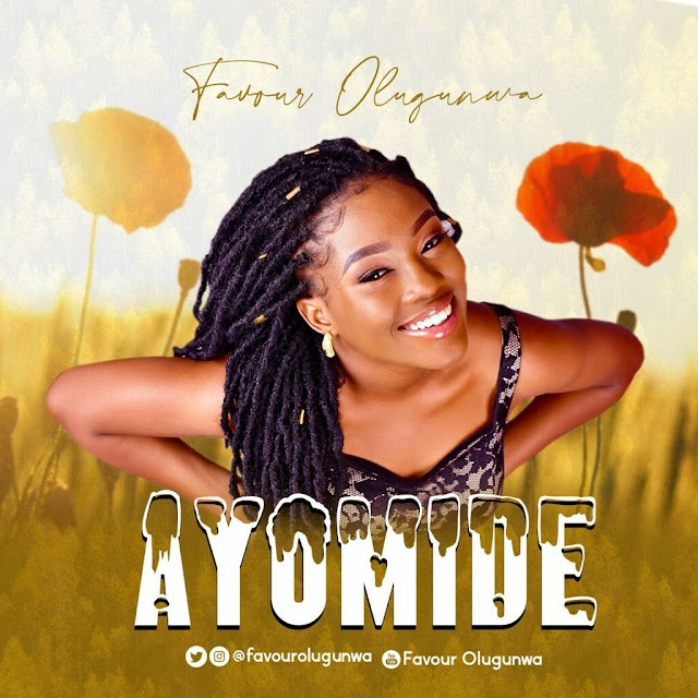 Favour Olugunwa ~ Ayomide [DOWNLOAD AUDIO MP3]