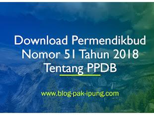 [DOWNLOAD] PERMENDIKBUD NOMOR 51 TAHUN 2018 TENTANG PPDB