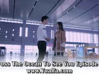 SINOPSIS Across The Ocean To See You Episode 32
