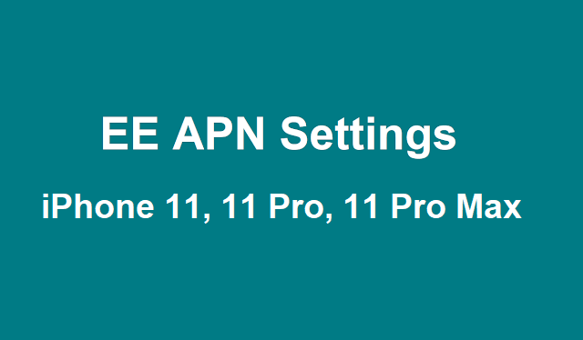 Apple iPhone 11, iPhone 11 Pro, and iPhone 11 Pro Max EE APN Settings, EE Manual APN Settings, 5G Network Settings, VoLTE Settings For iPhone 11, iPhone 11 Pro, and iPhone 11 Pro Max