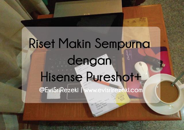 Riset Makin Sempurna dengan Hisense Pureshot+