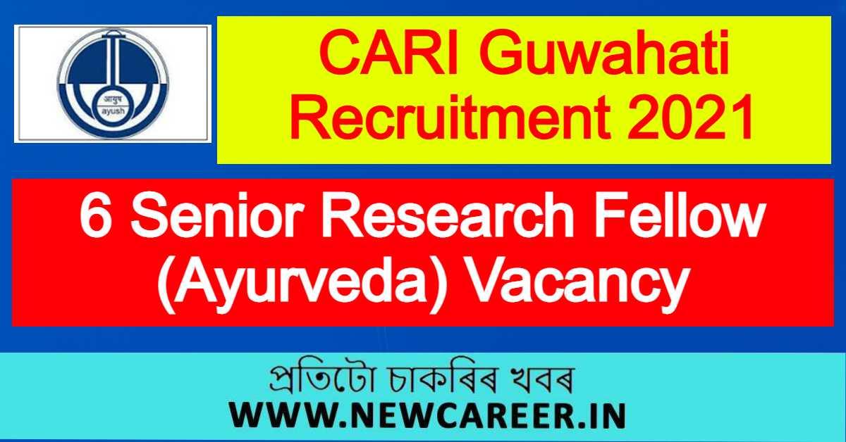 CARI Guwahati Recruitment 2021 : Apply For 6 Senior Research Fellow (Ayurveda) Vacancy