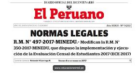 R. M. N° 497-2017-MINEDU - Modifican la R.M. N° 350-2017-MINEDU, que dispuso la implementación y ejecución de la Evaluación Censal de Estudiantes 2017 (ECE 2017) y de la Evaluación Muestral 2017 (EM 2017) www.minedu.gob.pe