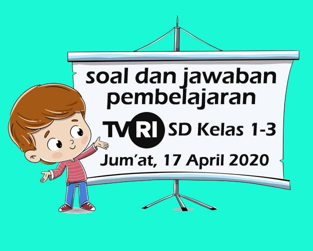 Soal dan Kunci Jawaban Pembelajaran TVRI SD Kelas 1-3 (Jum'at,17 April 2020)