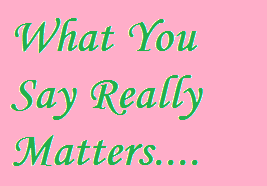 What you say matters