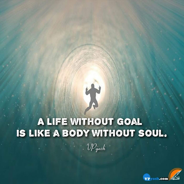 A life without goal is like a body without soul