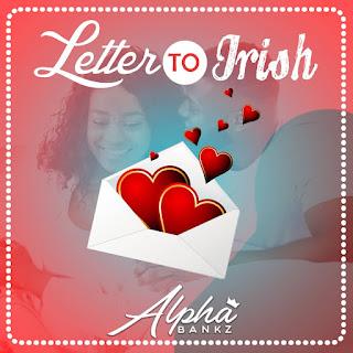 Alpha Bankz - Letter To- Irish