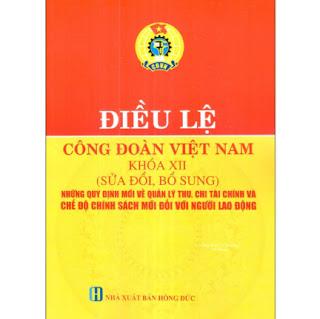 Điều Lệ Công Đoàn Việt Nam Khóa XII (Sửa Đổi, Bổ Sung) - Những Quy Định Mới Về Quản Lý Thu, Chi Tài Chính Và Chế Độ Chính Sách Đối Với Người Lao Động ebook PDF-EPUB-AWZ3-PRC-MOBI