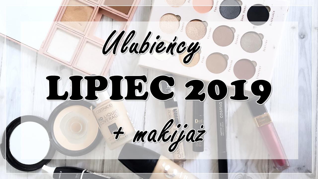 💄 Ulubieńcy LIPIEC 2019 + makijaż 💄